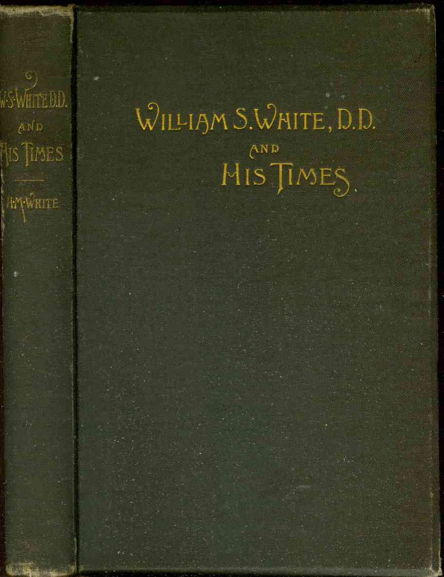 Image for REV. WILLIAM S. WHITE, D.D., AND HIS TIMES [1800-1873] An Autobiography