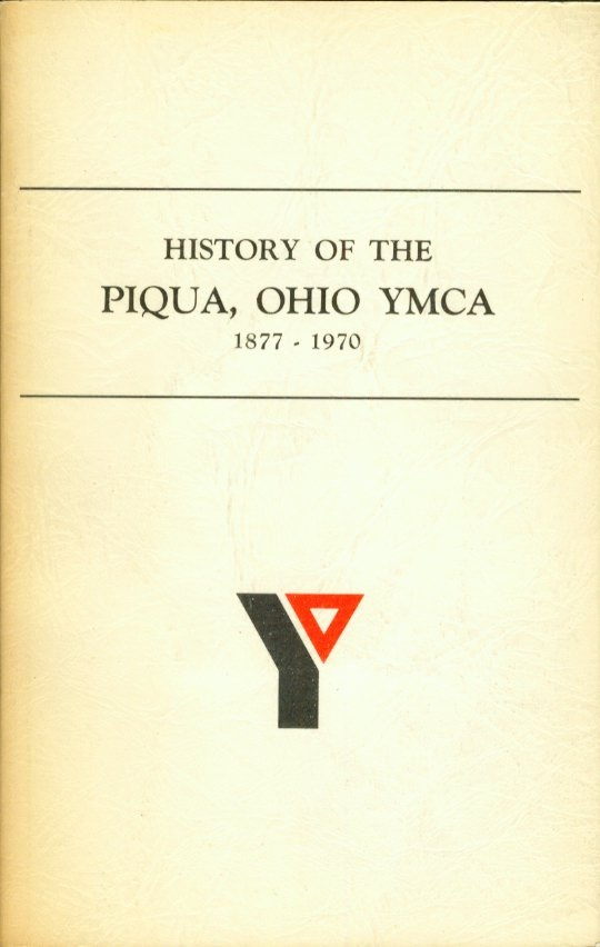 Image for HISTORY OF THE PIQUA, OHIO YMCA 1877 - 1970