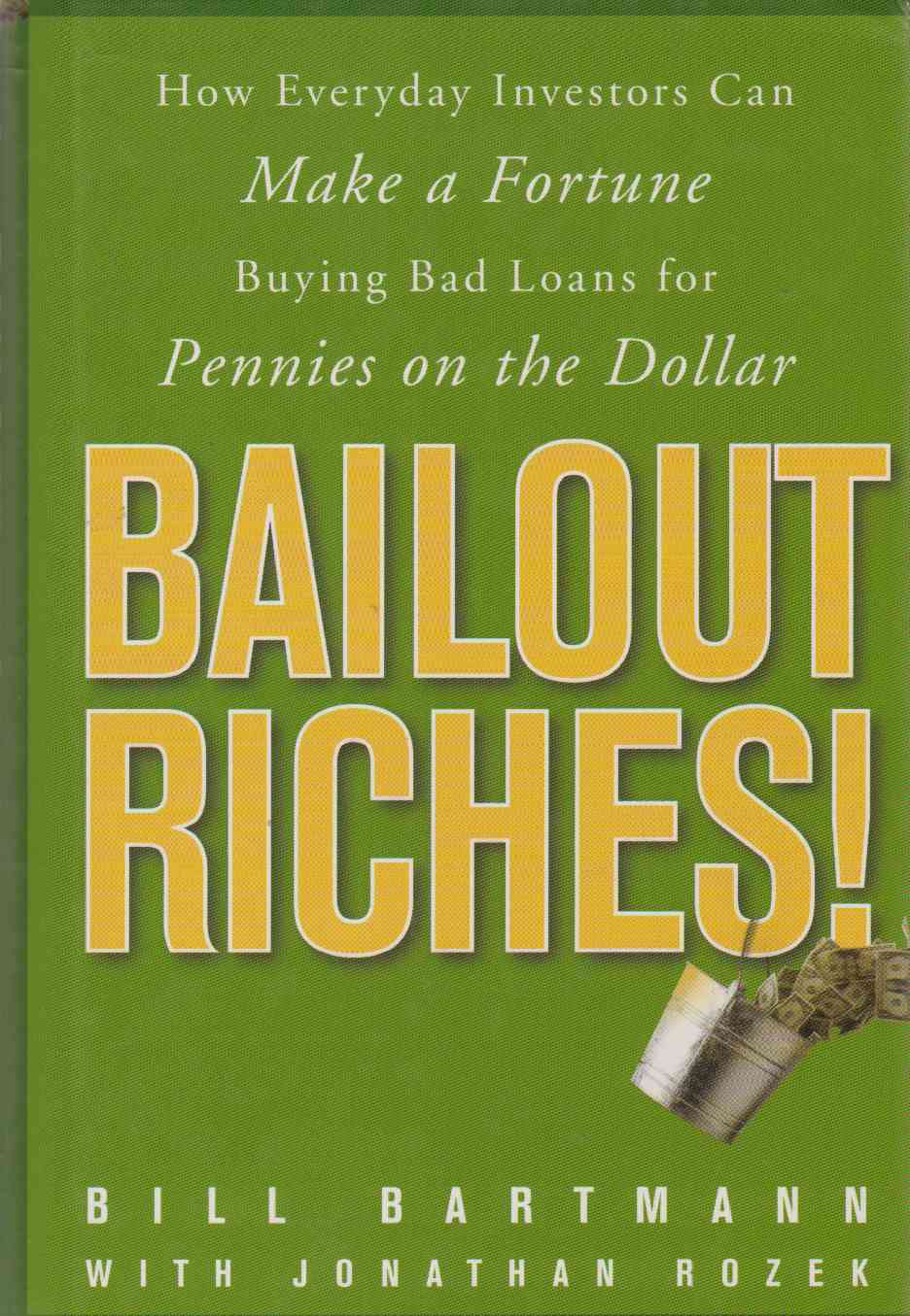 Image for BAILOUT RICHES!  How Everyday Investors Can Make a Fortune Buying Bad Loans for Pennies on the Dollar