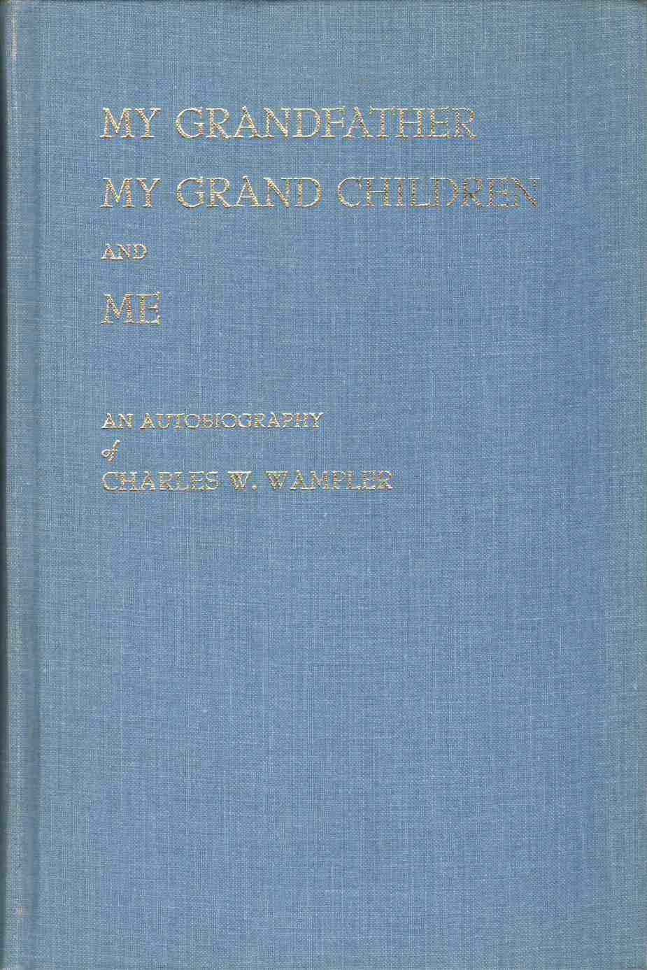 Image for MY GRANDFATHER, MY GRAND CHILDREN, AND ME An Autobiography of Charles W. Wampler
