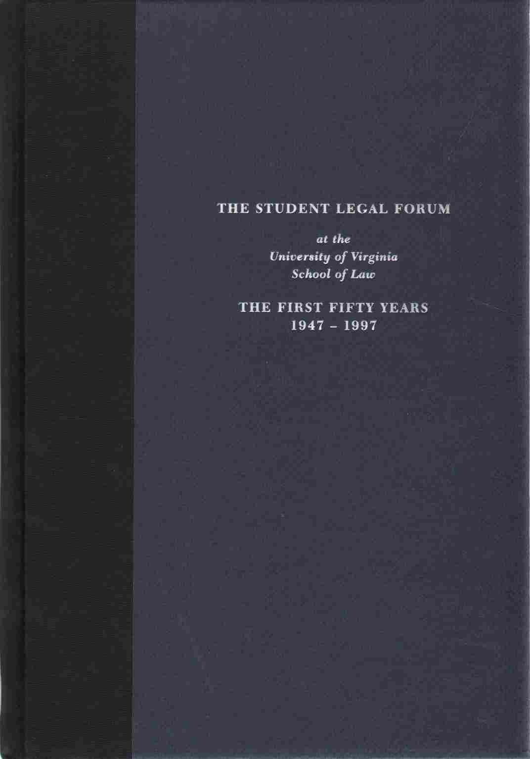 Image for THE STUDENT LEGAL FORUM AT THE UNIVERSITY OF VIRGINIA SCHOOL OF LAW The First Fifty Years, 1947-1997