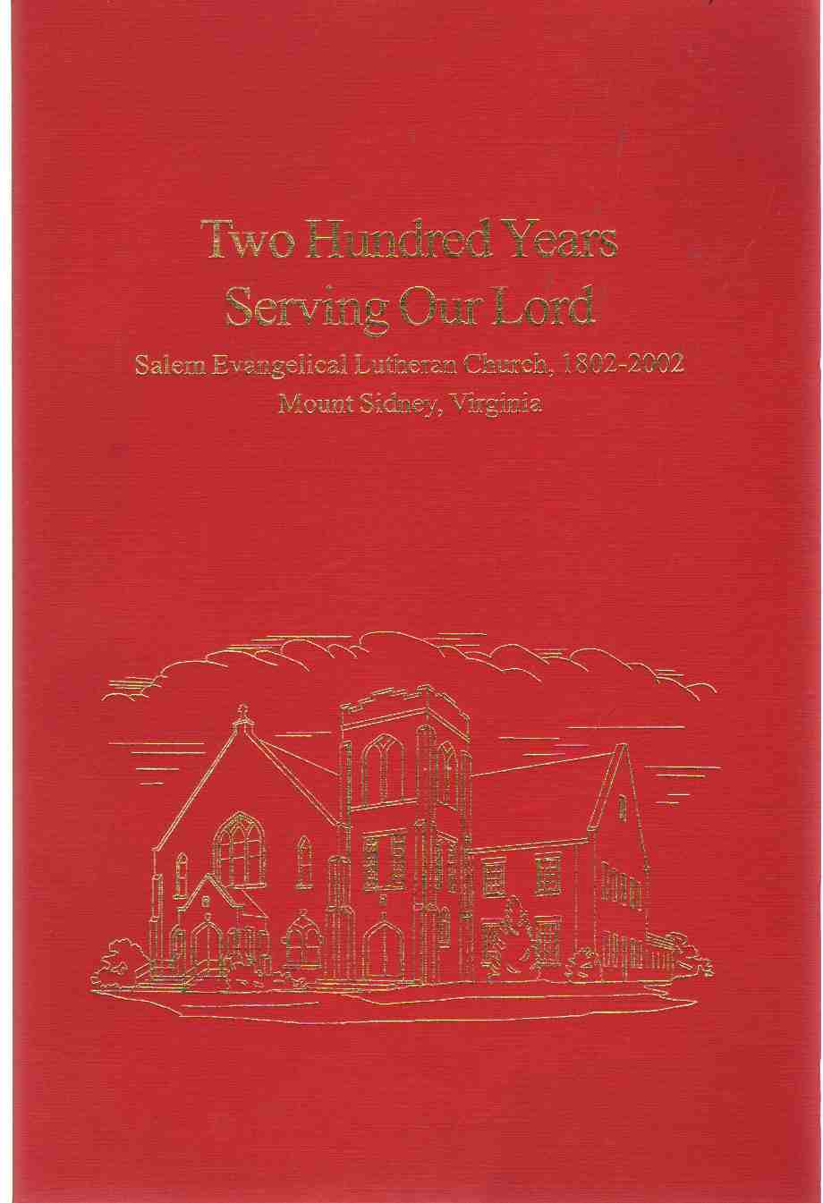 Image for TWO HUNDRED YEARS SERVING OUR LORD Salem Evangelical Lutheran Church, 1902-2002, Mount Sidney, Virginia