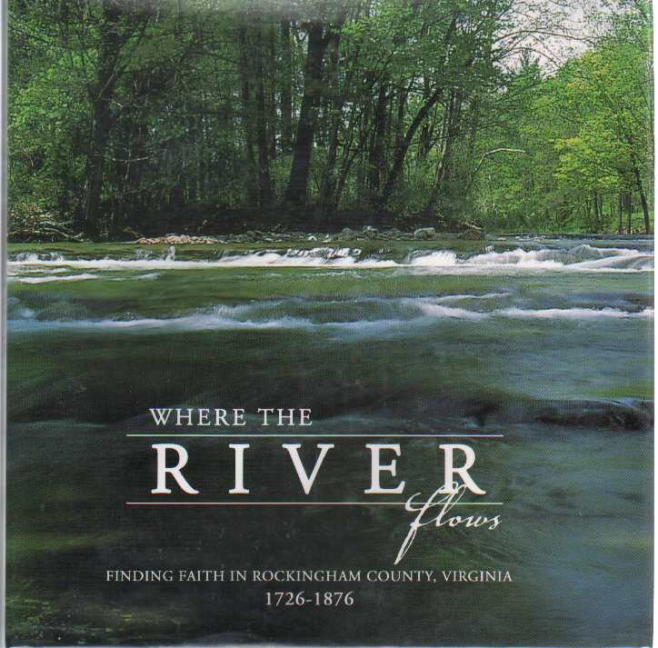 Image for WHERE THE RIVER FLOWS Finding Faith in Rockingham County, Virginia 1726-1876
